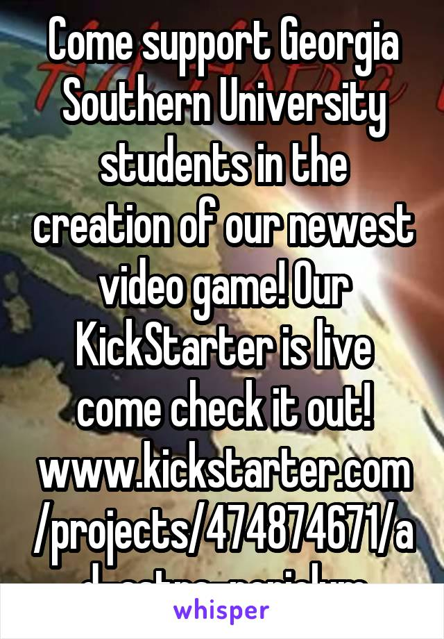 Come support Georgia Southern University students in the creation of our newest video game! Our KickStarter is live come check it out! www.kickstarter.com/projects/474874671/ad-astra-periclum