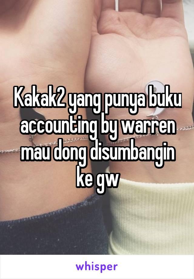 Kakak2 yang punya buku accounting by warren mau dong disumbangin ke gw