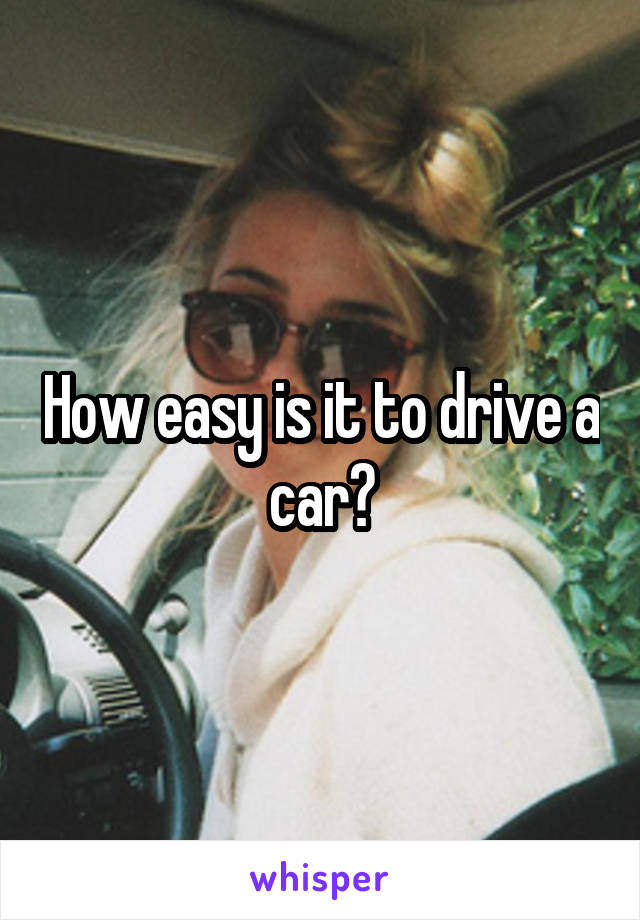 How easy is it to drive a car?