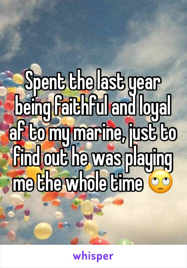 Spent the last year being faithful and loyal af to my marine, just to find out he was playing me the whole time 🙄