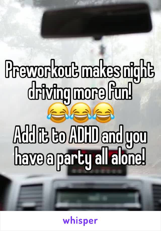 Preworkout makes night driving more fun!  😂😂😂 Add it to ADHD and you have a party all alone!