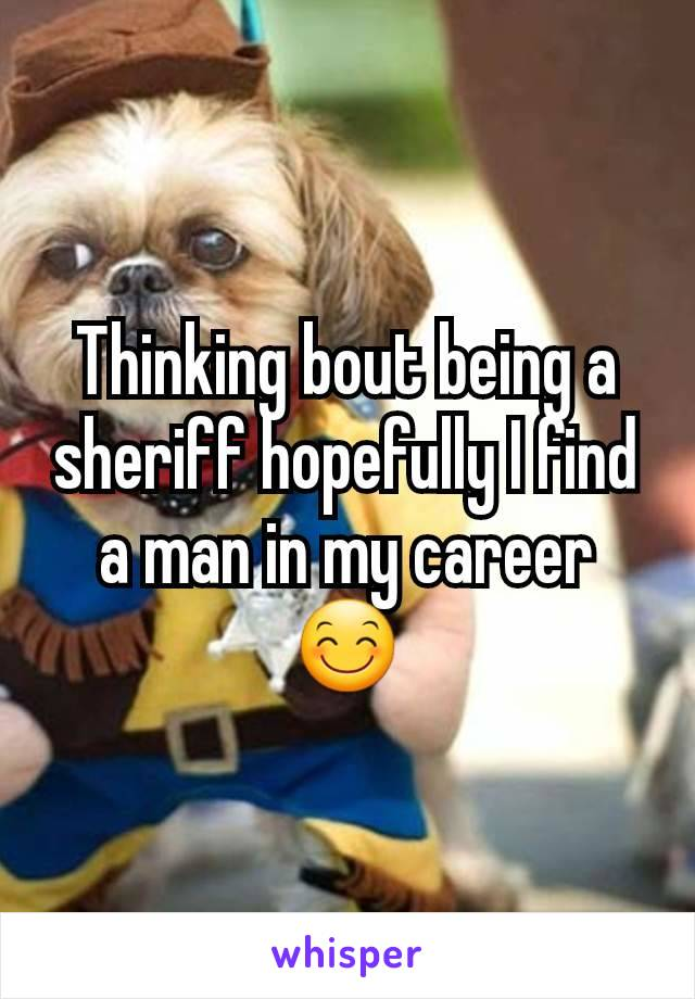 Thinking bout being a sheriff hopefully I find a man in my career😊