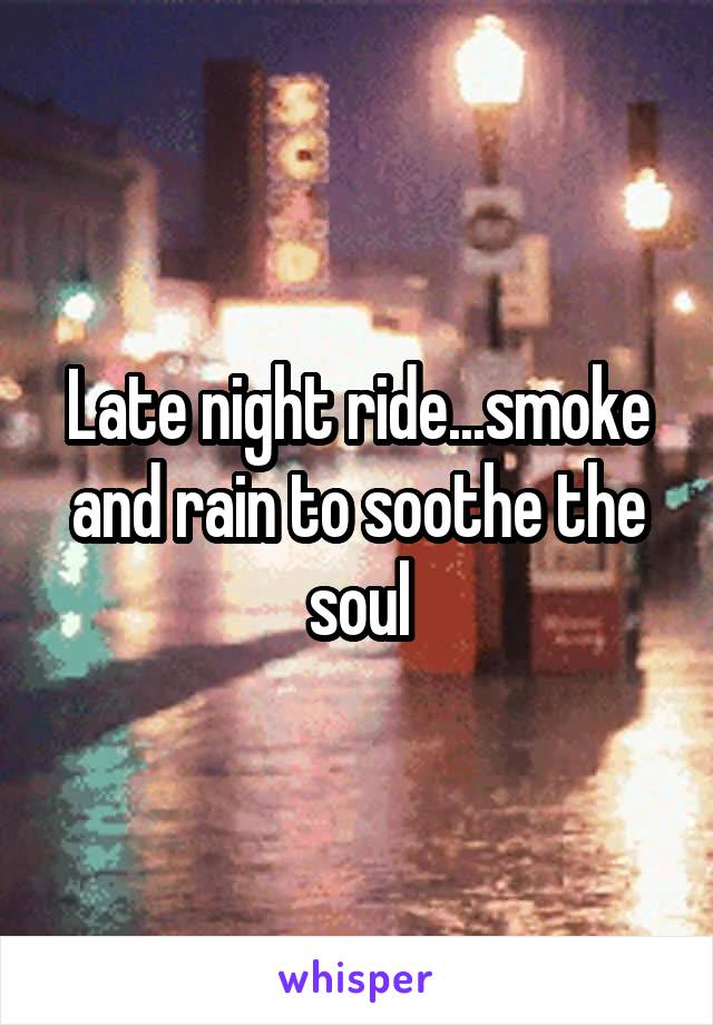 Late night ride...smoke and rain to soothe the soul