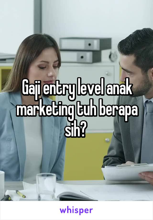 Gaji entry level anak marketing tuh berapa sih?