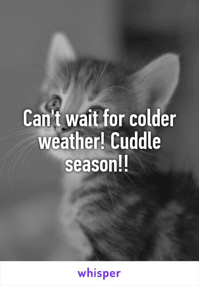 Can't wait for colder weather! Cuddle season!!