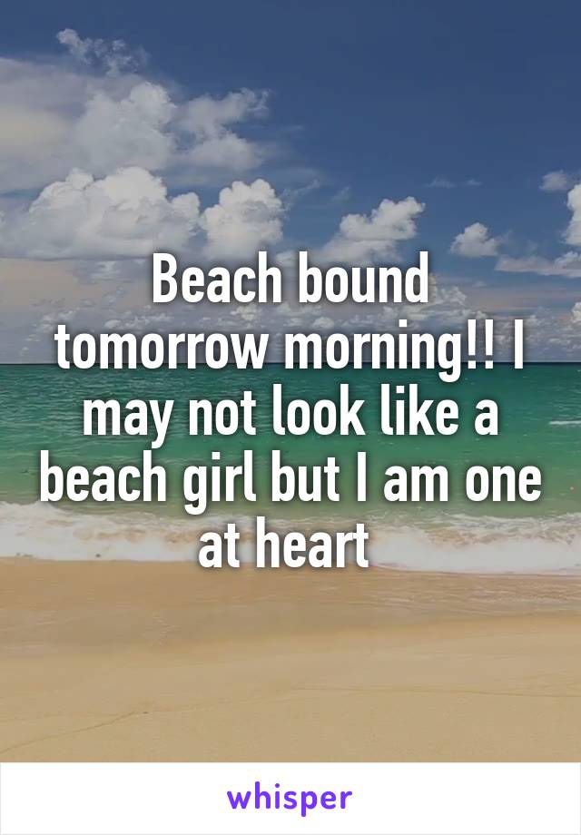 Beach bound tomorrow morning!! I may not look like a beach girl but I am one at heart