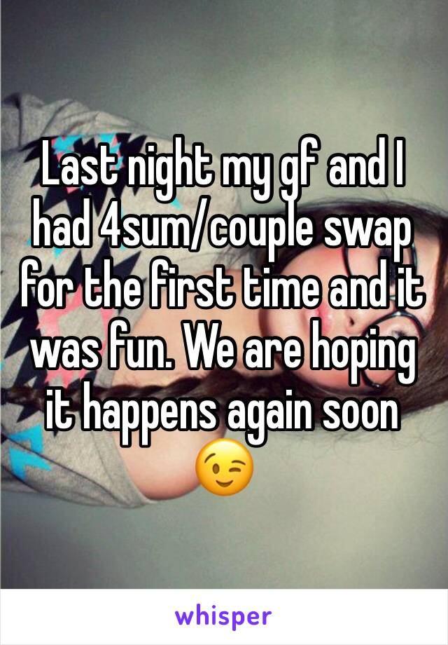 Last night my gf and I had 4sum/couple swap for the first time and it was fun. We are hoping it happens again soon 😉