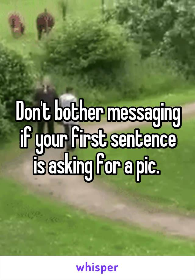 Don't bother messaging if your first sentence is asking for a pic.