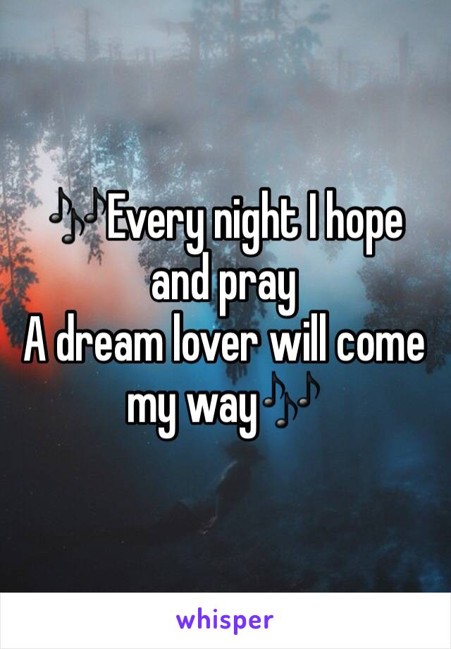 🎶Every night I hope and pray  A dream lover will come my way🎶