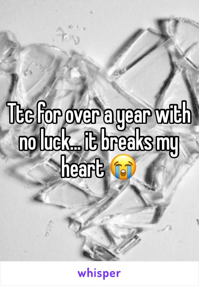 Ttc for over a year with no luck... it breaks my heart 😭