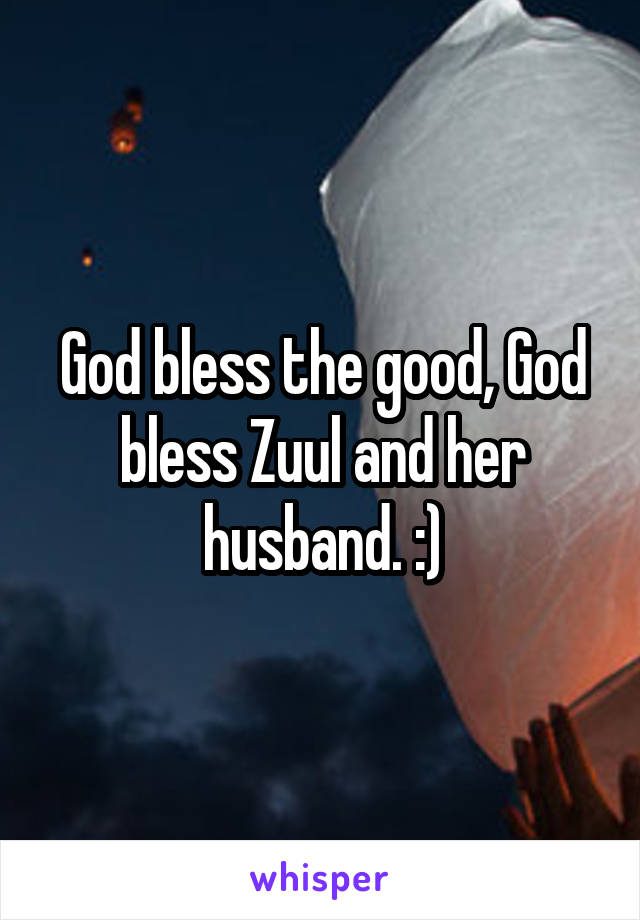 God bless the good, God bless Zuul and her husband. :)