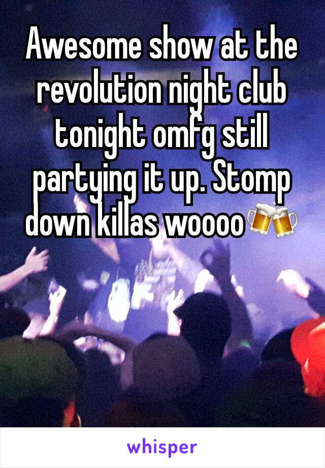 Awesome show at the revolution night club tonight omfg still partying it up. Stomp down killas woooo🍻
