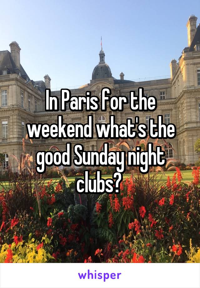 In Paris for the weekend what's the good Sunday night clubs?