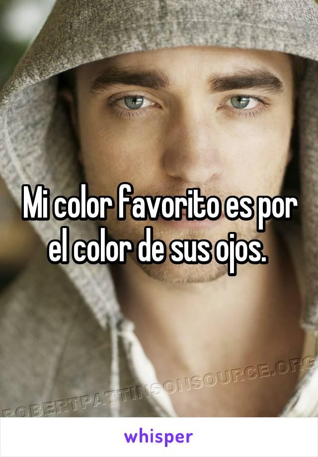 Mi color favorito es por el color de sus ojos.