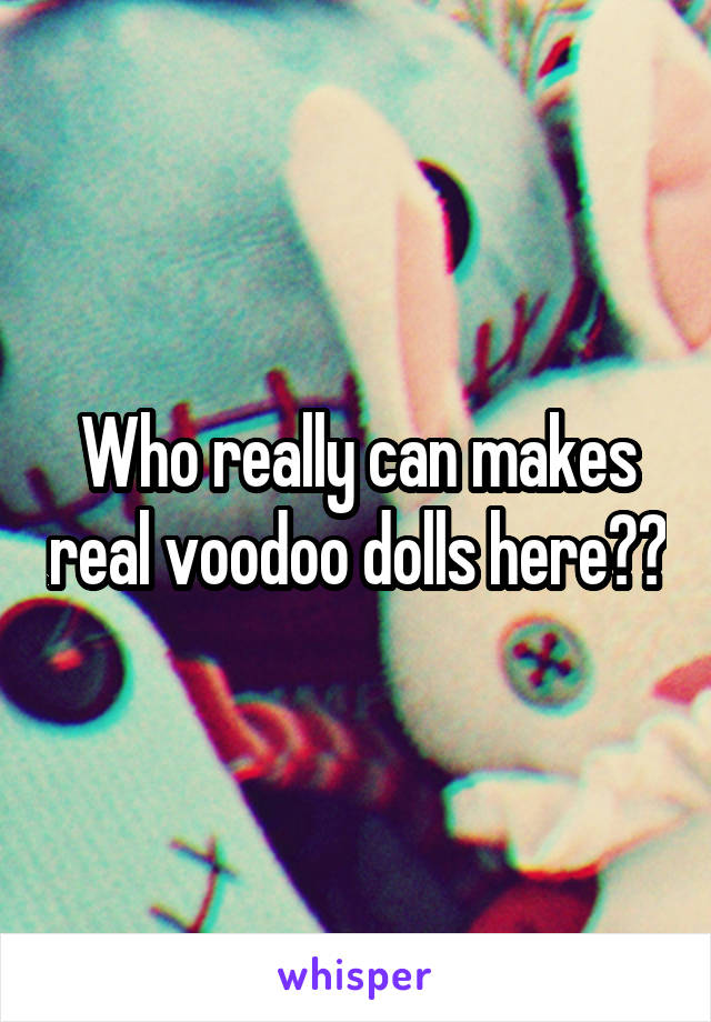 Who really can makes real voodoo dolls here??