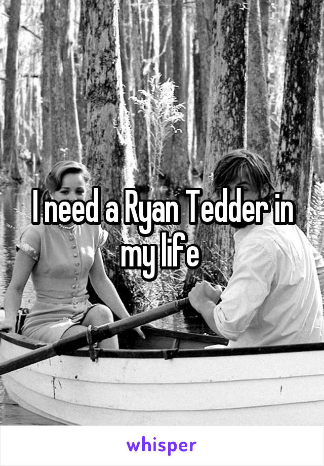 I need a Ryan Tedder in my life