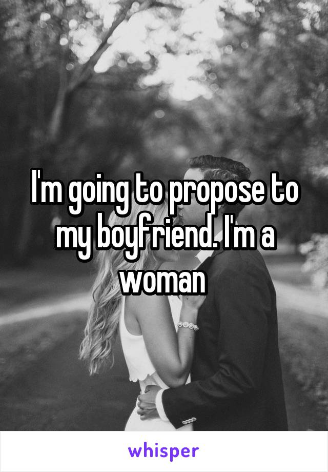 I'm going to propose to my boyfriend. I'm a woman