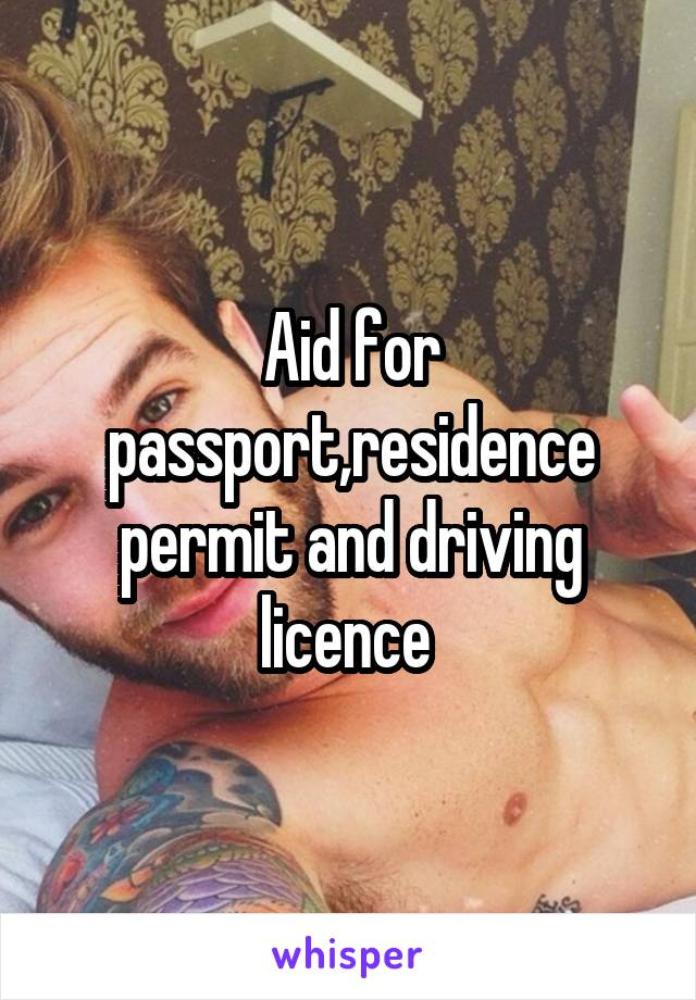 Aid for passport,residence permit and driving licence
