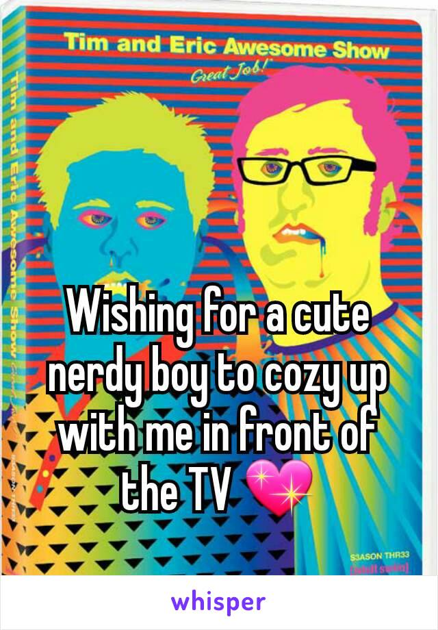 Wishing for a cute nerdy boy to cozy up with me in front of the TV 💖