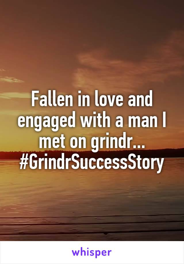 Fallen in love and engaged with a man I met on grindr... #GrindrSuccessStory