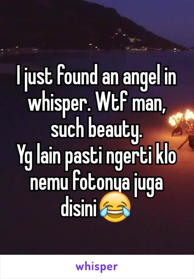 I just found an angel in whisper. Wtf man, such beauty. Yg lain pasti ngerti klo nemu fotonya juga disini😂
