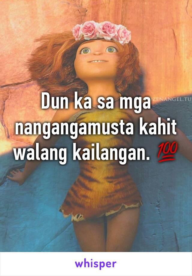 Dun ka sa mga nangangamusta kahit walang kailangan. 💯