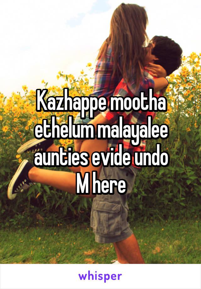 Kazhappe mootha ethelum malayalee aunties evide undo M here