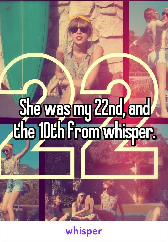 She was my 22nd, and the 10th from whisper.