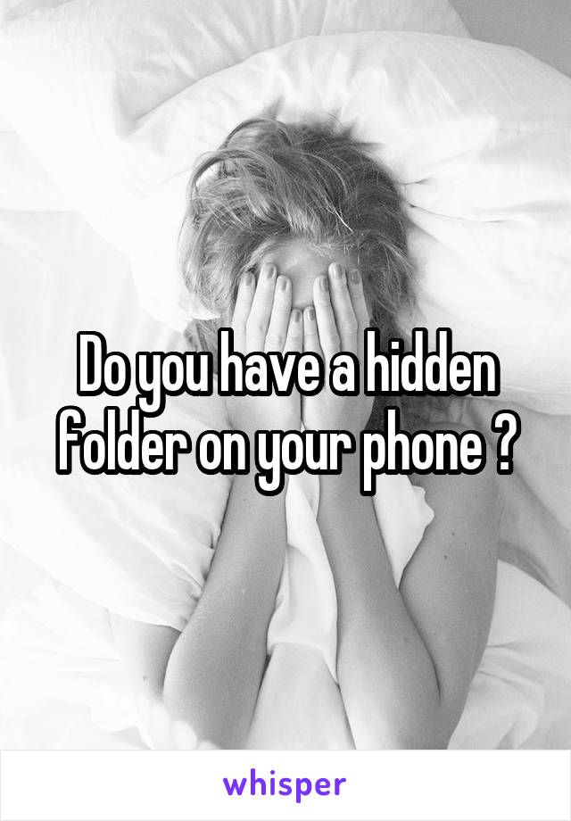 Do you have a hidden folder on your phone ?