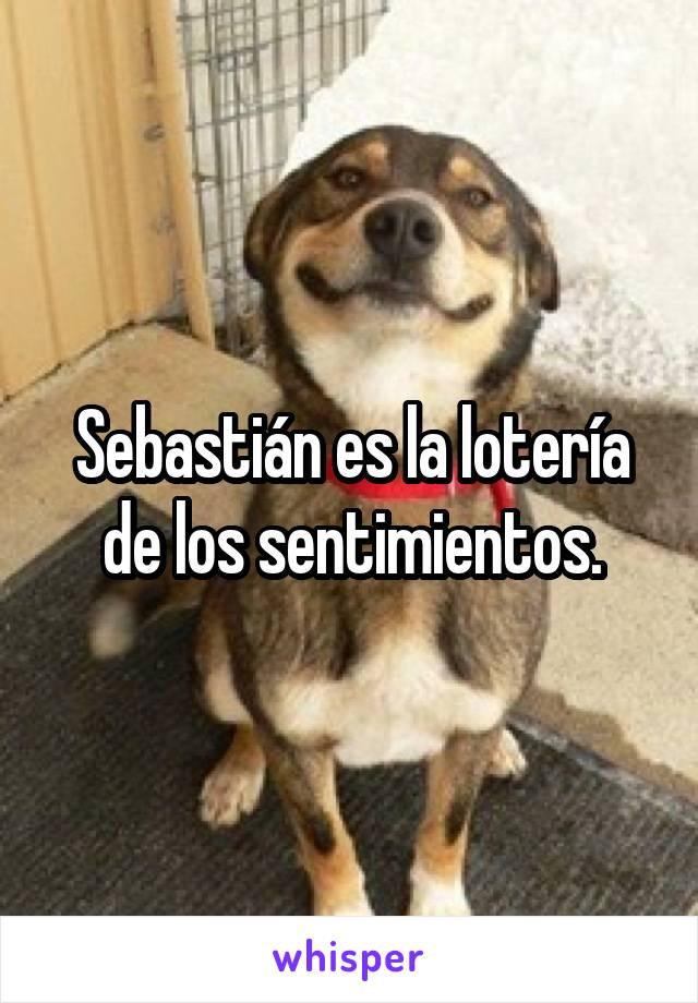 Sebastián es la lotería de los sentimientos.