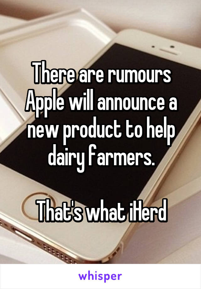 There are rumours Apple will announce a new product to help dairy farmers.  That's what iHerd