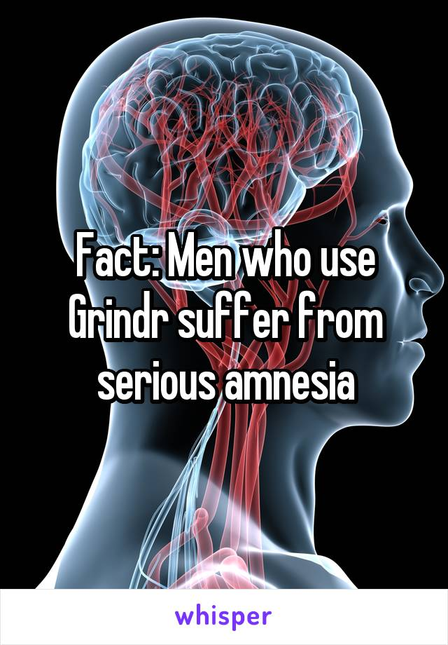 Fact: Men who use Grindr suffer from serious amnesia