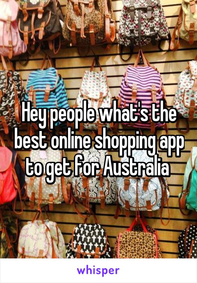Hey people what's the best online shopping app to get for Australia