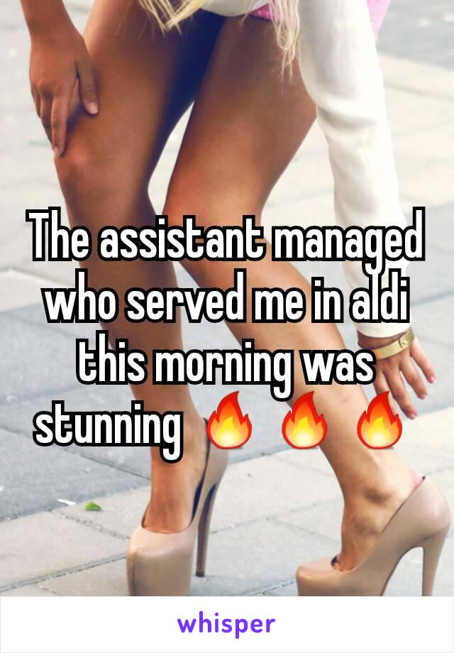The assistant managed who served me in aldi this morning was stunning 🔥🔥🔥