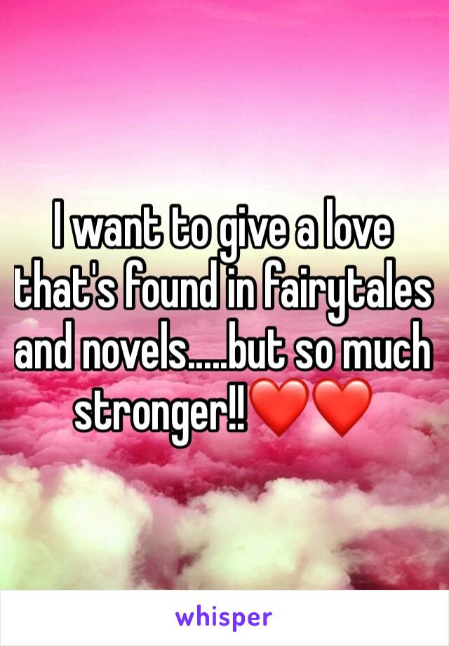 I want to give a love that's found in fairytales and novels.....but so much stronger!!❤️❤️