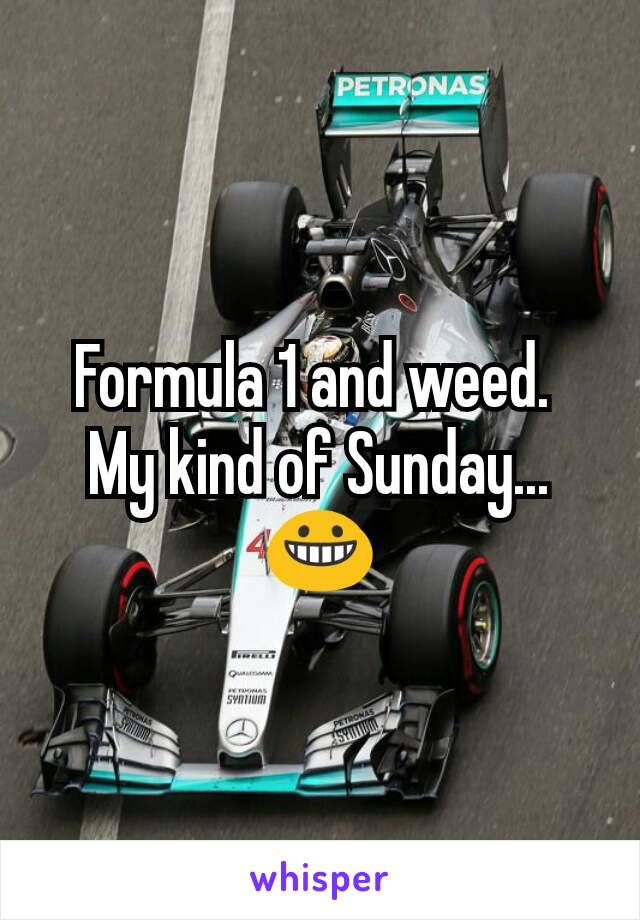Formula 1 and weed.  My kind of Sunday... 😀