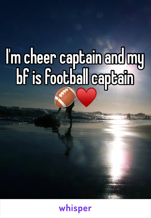 I'm cheer captain and my bf is football captain  🏈♥️