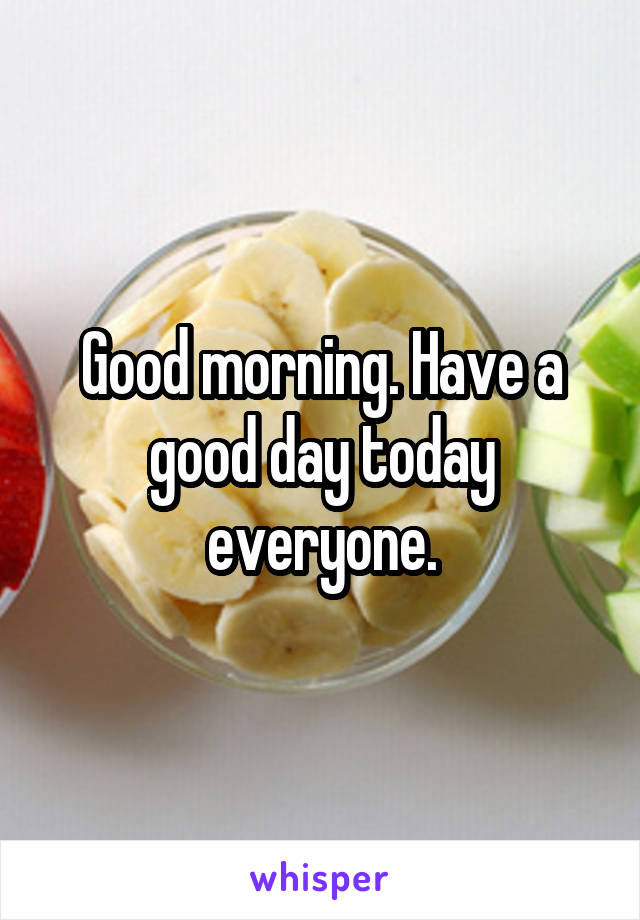 Good morning. Have a good day today everyone.