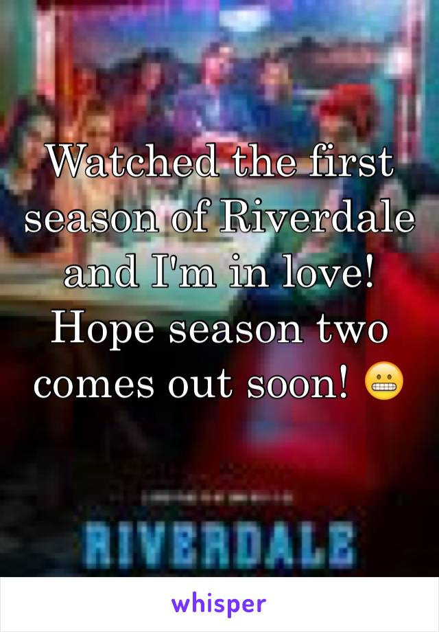 Watched the first season of Riverdale and I'm in love! Hope season two comes out soon! 😬