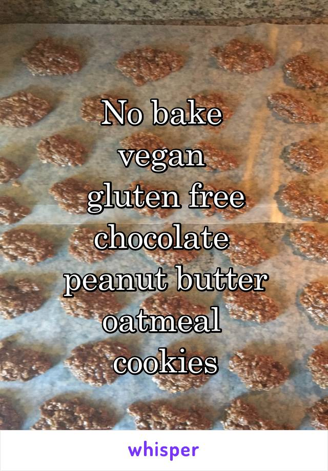 No bake  vegan  gluten free chocolate  peanut butter oatmeal  cookies