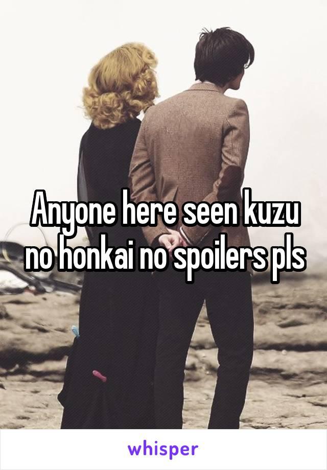 Anyone here seen kuzu no honkai no spoilers pls