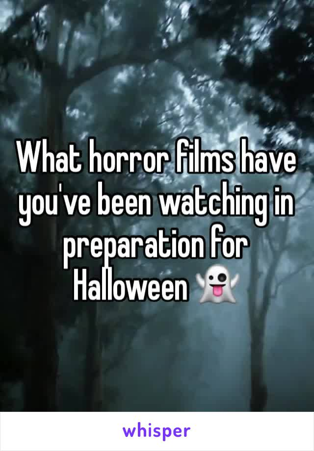 What horror films have you've been watching in preparation for Halloween 👻