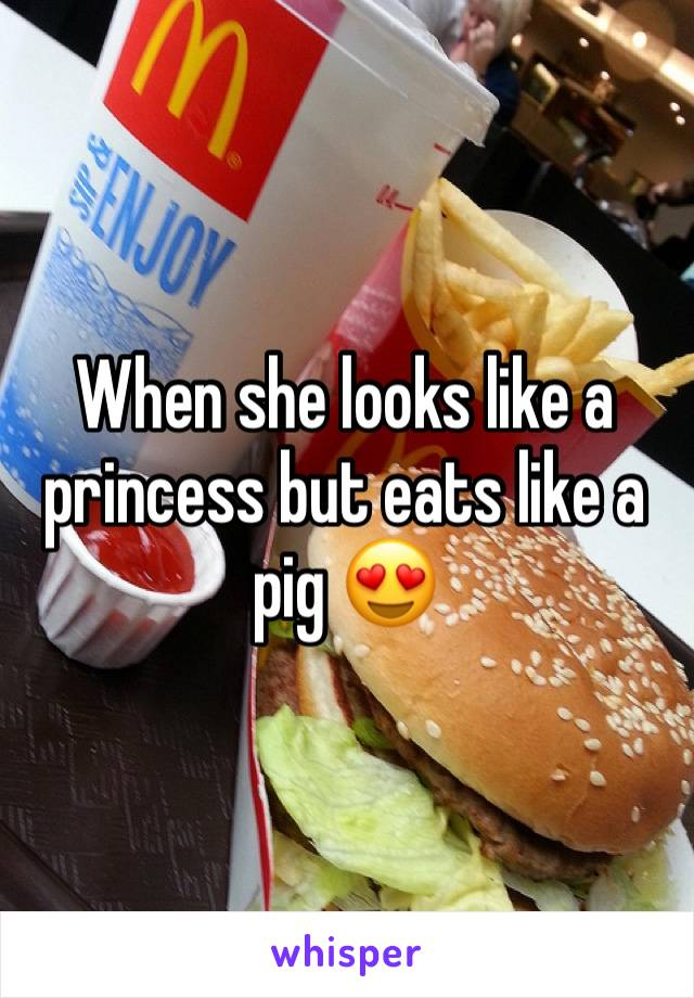 When she looks like a princess but eats like a pig 😍