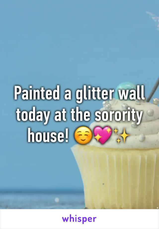 Painted a glitter wall today at the sorority house! ☺️💖✨