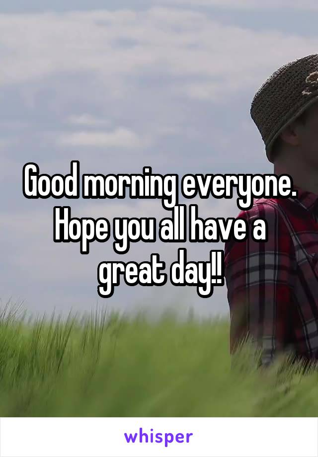 Good morning everyone. Hope you all have a great day!!