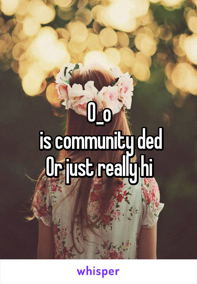 O_o  is community ded Or just really hi
