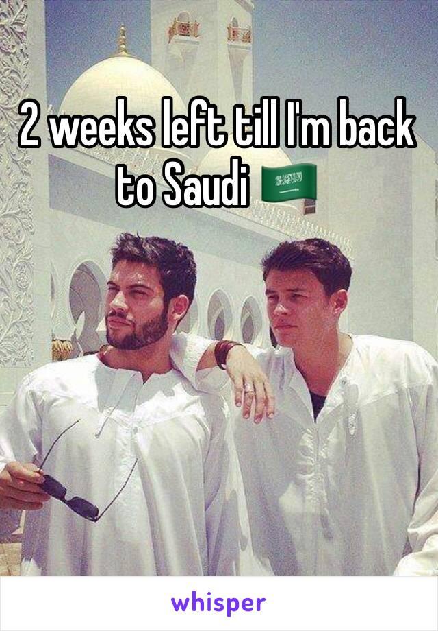 2 weeks left till I'm back to Saudi 🇸🇦
