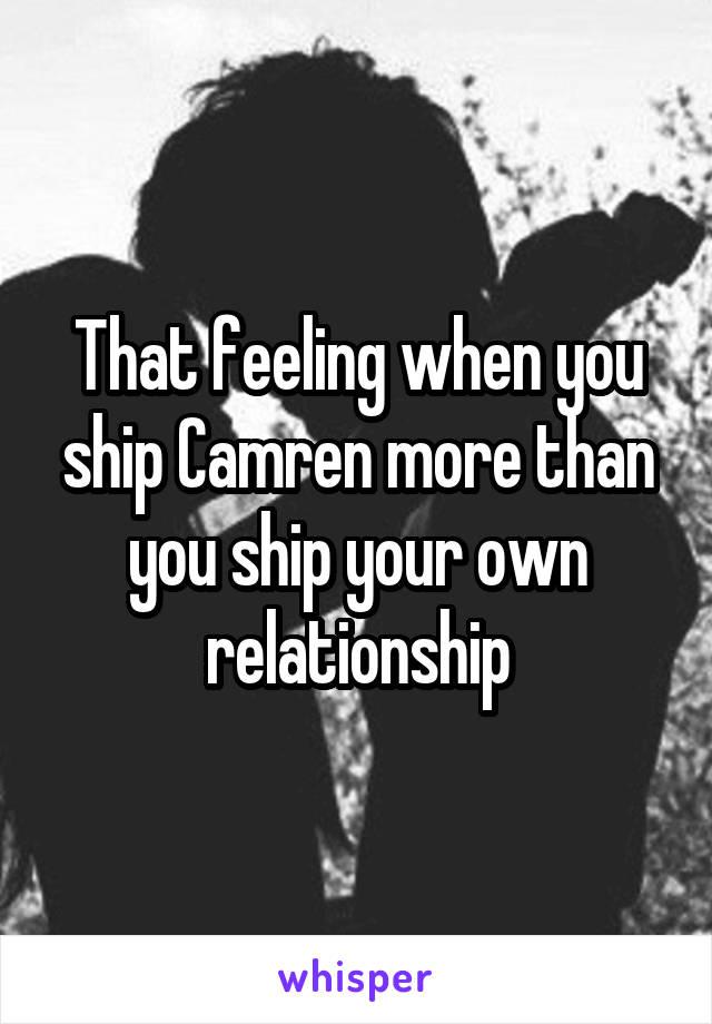 That feeling when you ship Camren more than you ship your own relationship
