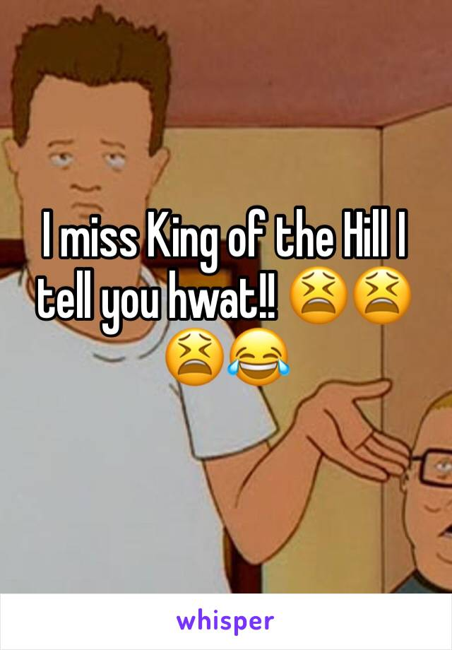 I miss King of the Hill I tell you hwat!! 😫😫😫😂