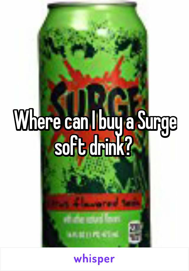 Where can I buy a Surge soft drink?
